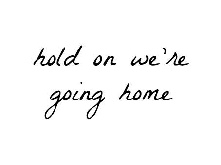 Just hold on, we're going home #Drizzywisdom